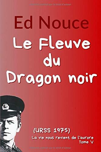 Le Fleuve du Dragon noir: (URSS 1975) par Ed Nouce