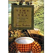 A Time for Tea: Travels Through China and India in Search of Tea by Jason Goodwin (1991-08-27)