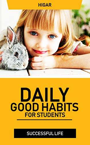 Daily GOOD Habits for Students: Good Habits for Students to Practise Every Day and Good Habits For A Successful Life (English Edition)