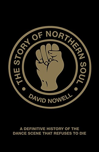 The Story of Northern Soul: A Definitive History of the Dance Scene that Refuses to Die por David Nowell
