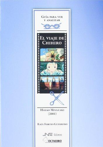El viaje de Chihiro, de Hayao Miyazaki (Guías para ver y analizar cine) por Raúl Fortes Guerrero