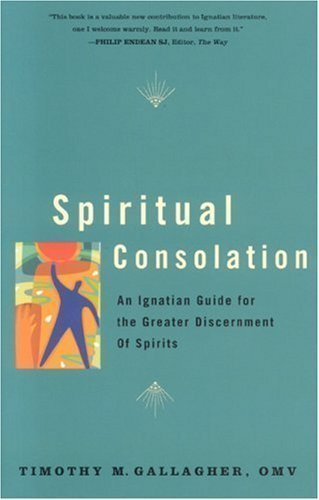 spiritual-consolation-an-ignatian-guide-for-greater-discernment-by-timothy-m-gallagher-omv-april-1-2