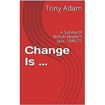 Change Is ...: A Survey of British Modern Jazz, 1946-73 (English Edition)