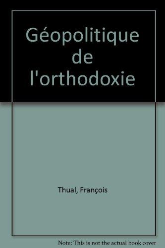 Géopolitique de l'orthodoxie par François Thual