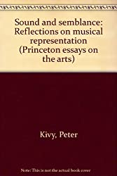 Sound and Semblance: Reflections on Musical Representation (Princeton Essays on the Arts) by Peter Kivy (1984-10-21)