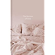 The Sorrows of Love (School of Life)