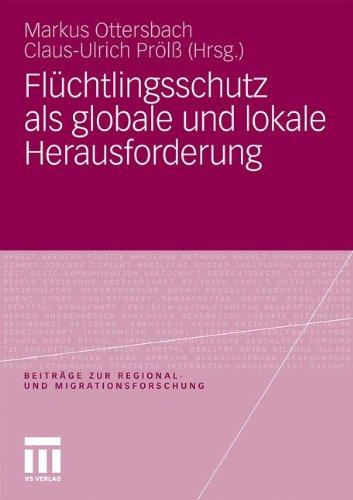 Flüchtlingsschutz Als Globale Und Lokale Herausforderung (Beiträge Zur Regional- Und Migrationsforschung) (German Edition)