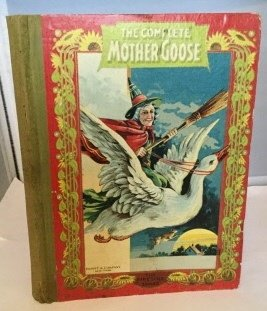 The complete Mother Goose. Nursery Rhymes, Melodies and Jingles