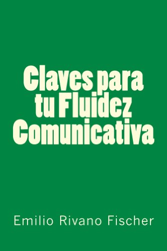 Claves para tu Fluidez Comunicativa por Emilio Rivano Fischer