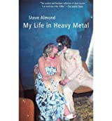 My Life in Heavy Metal: Stories Almond, Steve ( Author ) Mar-11-2003 Paperback