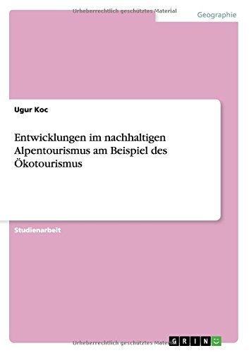 Entwicklungen im nachhaltigen Alpentourismus am Beispiel des Ökotourismus by Ugur Koc (2015-02-05)