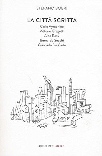 La citt scritta. Carlo Aymonino, Vittorio Gregotti, Aldo Rossi, Bernardo Secchi, Giancarlo De Carlo