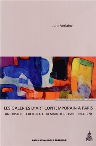Les galeries d'art contemporain à Paris : Une histoire culturelle du marché de l'art (1944-1970)