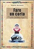 eBook Gratis da Scaricare Fare un corto Ovvero l arte di arraggiarsi nello scrivere trovare i soldi produrre e girare (PDF,EPUB,MOBI) Online Italiano