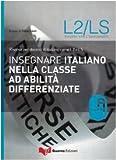 Insegnare italiano nella classe ad abilità differenziate. Risorse per docenti di italiano come L2 e LS