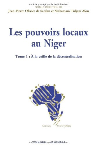 Les pouvoirs locaux au Niger. Tome 1 : A la veille de la dcentralisation