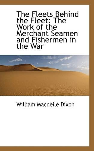The Fleets Behind the Fleet: The Work of the Merchant Seamen and Fishermen in the War