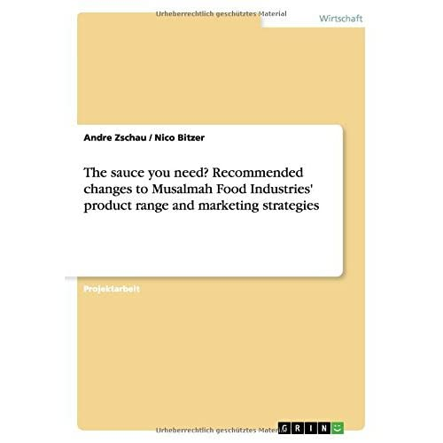 The sauce you need? Recommended changes to Musalmah Food Industries' product range and marketing strategies by Niko Greger (2015-11-27)