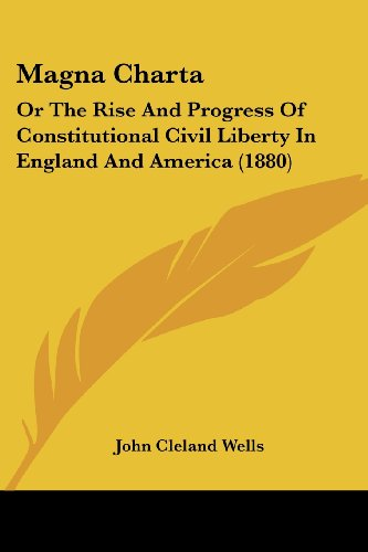 Magna Charta: Or the Rise and Progress of Constitutional Civil Liberty in England and America (1880)