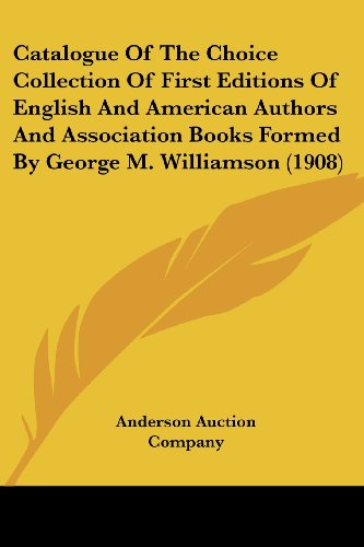 Catalogue of the Choice Collection of First Editions of English and American Authors and Association Books Formed by George M. Williamson (1908)