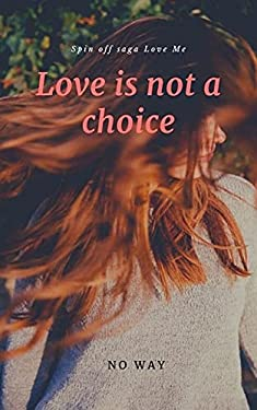 Love is not a choice: Spin off saga Love Me