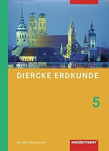 Diercke Erdkunde - Ausgabe 2009 für Realschulen in Bayern: Schülerband 5