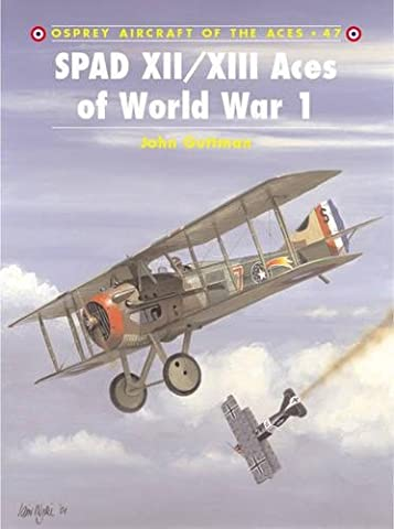 SPAD XII/XIII Aces of World War 1 (Aircraft of the Aces, Band 47)