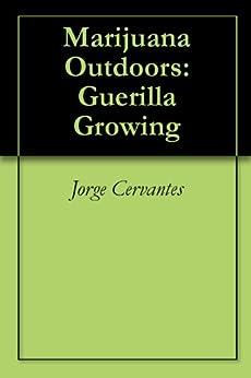Marijuana Outdoors: Guerilla Growing (English Edition) von [Cervantes, Jorge]