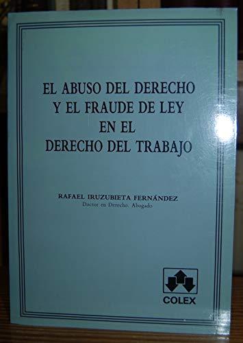 El abuso del derecho y el fraude de ley en el derecho del trabajo por Rafael Iruzubieta Fernandez