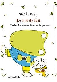Le bol de lait par Malika Doray