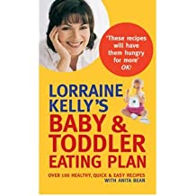 [ LORRAINE KELLY'S BABY AND TODDLER EATING PLAN OVER 100 HEALTHY, QUICK AND EASY RECIPES BY BEAN, ANITA](AUTHOR)PAPERBACK