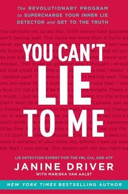 [(You Can't Lie to Me: The Revolutionary Program to Supercharge Your Inner Lie Detector and Get to the Truth)] [Author: Janine Driver] published on (September, 2012)