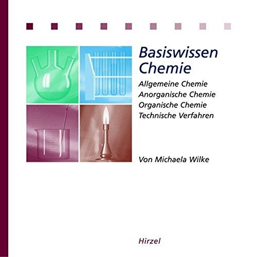 Basiswissen Chemie: Allgemeine Chemie, Anorganische Chemie, Organische Chemie, Technische Verfahren