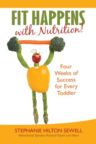 Fit Happens with Nutrition!: Four Weeks of Success for Every Toddler