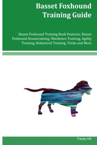 Basset Foxhound Training Guide Basset Foxhound Training Book Features: Basset Foxhound Housetraining, Obedience Training, Agility Training, Behavioral Training, Tricks and More