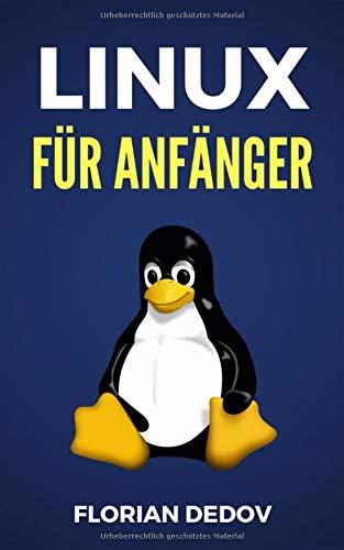 Linux Für Anfänger: Der schnelle Einstieg (Shell Scripting, Ubuntu, Debian, Mint)