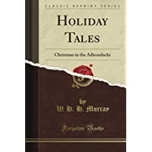Holiday Tales: Christmas in the Adirondacks (Classic Reprint) by W. H. H. Murray (2012-08-27)