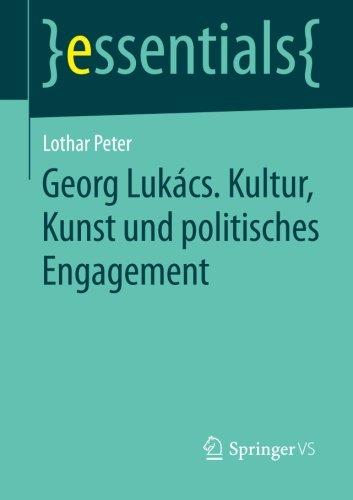 Georg Lukács. Kultur, Kunst und politisches Engagement (essentials)