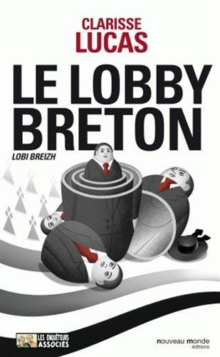 Le lobby breton : (Lobi Breizh) par Clarisse Lucas