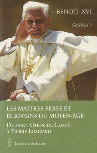 Catéchèses, Tome 5 : Les maîtres pères et écrivains du Moyen-Age : De Saint Odon de Cluny à Pierre Lombard par Benoît XVI
