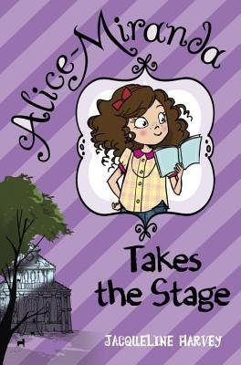 [ Alice-Miranda Takes the Stage Harvey, Jacqueline ( Author ) ] { Hardcover } 2013