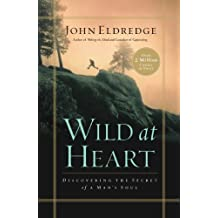 Wild at Heart: Discovering the Secret of a Man's Soul by John Eldredge (2006-01-03)