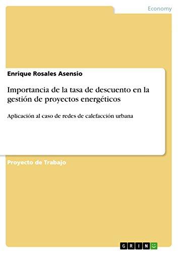 Importancia de la tasa de descuento en la gestión de proyectos energéticos: Aplicación al caso de redes de calefacción urbana por Enrique Rosales Asensio