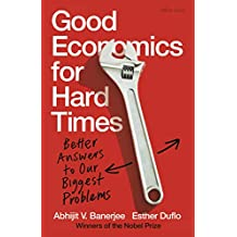 Good Economics for Hard Times: Better Answers to Our Biggest Problems (English Edition)
