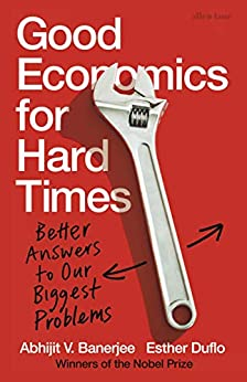 Good Economics for Hard Times: Better Answers to Our Biggest Problems (English Edition) van [Banerjee, Abhijit V., Duflo, Esther]