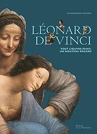 Léonard de Vinci Tout l'oeuvre peint, un nouveau regard par Alessandro Vezzosi