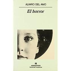 El horror (Narrativas hispánicas) Finalista Premio Herralde de Novela 1993
