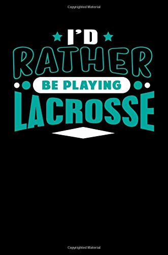 I'd Rather Be Playing Lacrosse: Blank Lined Notebook Journal por SS Media