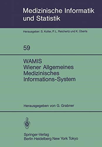 WAMIS Wiener Allgemeines Medizinisches Informations-System (Medizinische Informatik, Biometrie und Epidemiologie, Band 59)