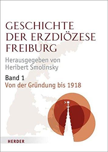 Geschichte der Erzdiözese Freiburg: Band 1: Von der Gründung bis 1918
